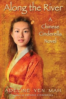Along the River: A Chinese Cinderella Novel - Mah, Adeline Yen