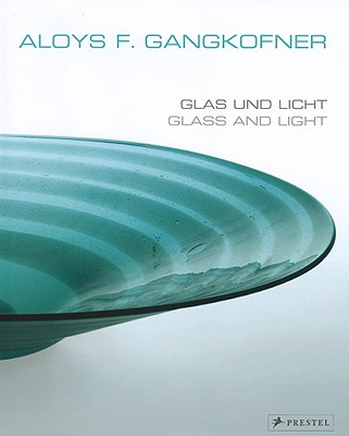 Aloys F. Gangkofner: Glas Und Licht/Glass and Light - Gangkofner, Aloys F