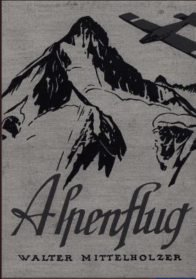 Alpenflug - Mittelholzer, Walter