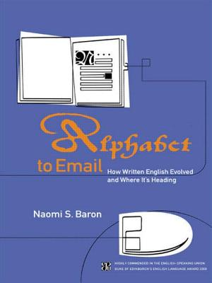 Alphabet to Email: How Written English Evolved and Where It's Heading - Baron, Naomi S