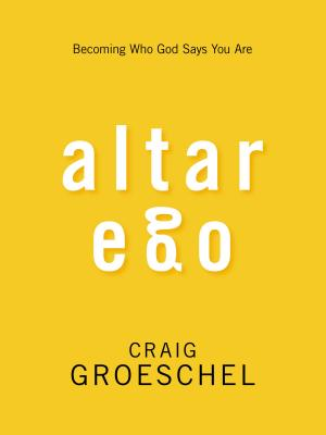 Altar Ego: Becoming Who God Says You Are - Groeschel, Craig