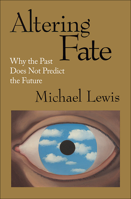 Altering Fate: Why the Past Does Not Predict the Future - Lewis, Michael, PhD