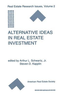 Alternative Ideas in Real Estate Investment - Schwartz Jr, Arthur L (Editor)