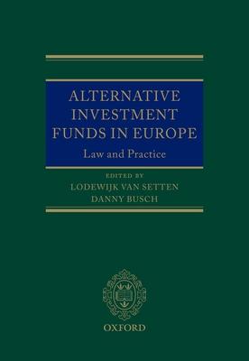 Alternative Investment Funds in Europe - Setten, Lodewijk van (Editor), and Busch, Danny (Editor)
