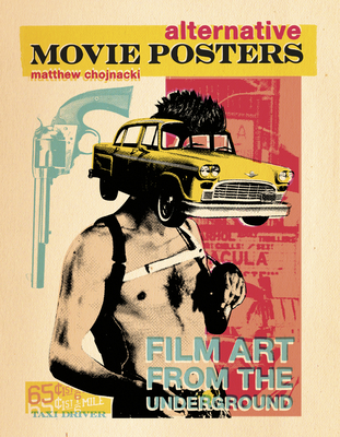 Alternative Movie Posters: Film Art from the Underground - Chojnacki, Matthew