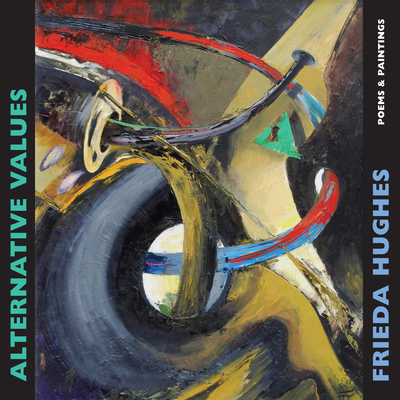 Alternative Values: Poems & Paintings - Hughes, Frieda