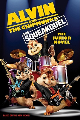 Alvin and the Chipmunks: The Squeakquel: The Junior Novel - McRobb, Will (Screenwriter), and Viscardi, Chris (Screenwriter), and Finn, Perdita (Adapted by)