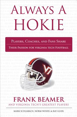 Always a Hokie: Players, Coaches, and Fans Share Their Passion for Virginia Tech Football - Schlabach, Mark, and Wood, Norm, and Glier, Ray