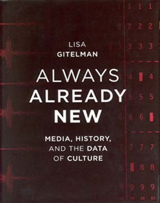 Always Already New: Media, History, and the Data of Culture - Gitelman, Lisa, Professor