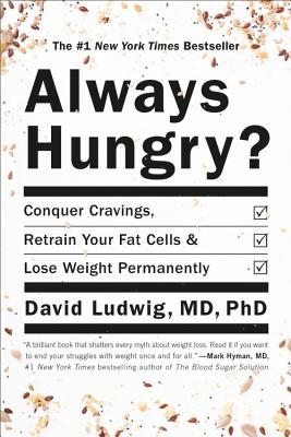 Always Hungry?: Conquer Cravings, Retrain Your Fat Cells, and Lose Weight Permanently - Ludwig, David, and Ludwig, Dawn (Read by)