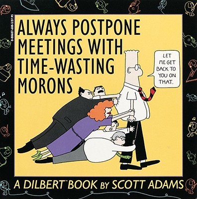 Always Postpone Meetings with Time-Wasting Morons - Adams, Scott