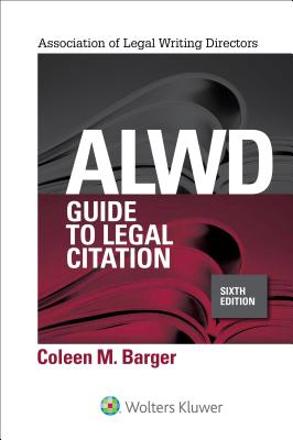 Alwd Guide to Legal Citation - Barger, Coleen M