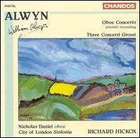 Alwyn: Oboe Concerto; Three Concerti Grossi - Nicholas Daniel (oboe); City of London Sinfonia; Richard Hickox (conductor)