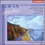 Alwyn: Sonata alla toccata; Movements for Piano; Night Thoughts; Green Hills; Fantasy-Waltzes