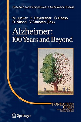 Alzheimer: 100 Years and Beyond - Jucker, Mathias (Editor), and Beyreuther, Konrad (Editor), and Haass, Christian (Editor)