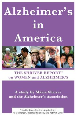 Alzheimer's in America: The Shriver Report on Women and Alzheimer's - Shriver, Maria