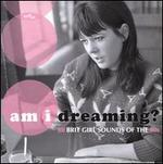 Am I Dreaming? 80 Brit Girl Sounds of the '60s