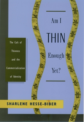 Am I Thin Enough Yet?: The Cult of Thinness and the Commercialization of Identity - Hesse-Biber, Sharlene