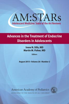 AM:STARs: Advances in the Treatment of Endocrine Disorders in Adolescents - Sills, Irene N. (Editor), and Fisher, Martin M. (Editor)