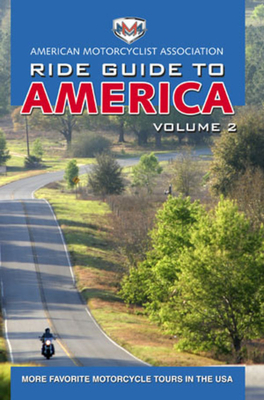AMA Ride Guide to America Volume 2: More Favorite Motorcycle Tours in the USA - American Motorcyclist Association