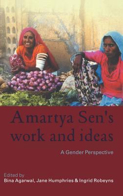 Amartya Sen's Work and Ideas: A Gender Perspective - Agarwal, Bina (Editor), and Humphries, Jane (Editor), and Robeyns, Ingrid, Professor (Editor)