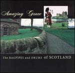 Amazing Grace: Bagpipes & Drums of Scotland