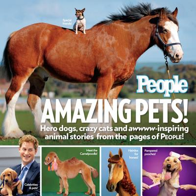 Amazing Pets!: Hero Dogs, Crazy Cats and Awwww-Inspiring Animal Stories from the Pages of People! - People (Creator)