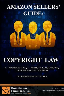 Amazon Sellers' Guide: Copyright Law - Rosenbaum, Cj, and Famularo, Anthony, and Cherpak, Rj