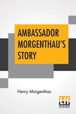 Ambassador Morgenthau's Story - Morgenthau, Henry