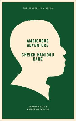Ambiguous Adventure - Hamidou Kane, Cheikh, and Kane, Hamidou, and Woods, Katherine (Translated by)