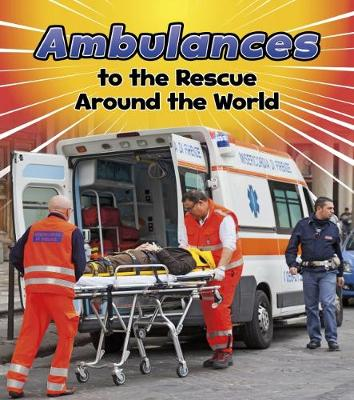 Ambulances to the Rescue Around the World - Staniford, Linda