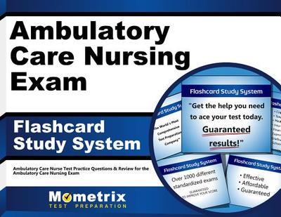 Ambulatory Care Nursing Exam Flashcard Study System: Ambulatory Care Nurse Test Practice Questions & Review for the Ambulatory Care Nursing Exam - Editor-Ambulatory Care Nurse Exam Secrets