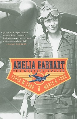 Amelia Earhart: The Mystery Solved - Long, Elgen M, and Long, Marie K