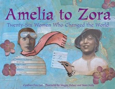 Amelia to Zora: Twenty-Six Women Who Changed the World -
