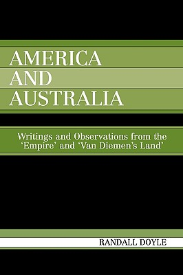 America and Australia: Writings and Observations from the 'Empire' and 'Van Diemen's Land' - Doyle, Randall
