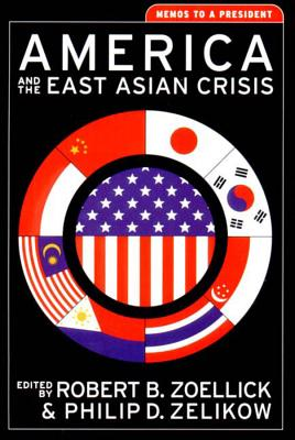 America and the East Asian Crisis: Memos to a President - Zelikow, Philip D (Editor), and Zoellick, Robert B (Editor)