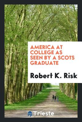 America at College as Seen by a Scots Graduate - Risk, Robert K