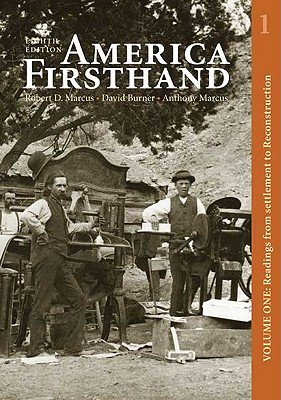 America Firsthand, Volume One: Readings from Settlement to Reconstruction - Marcus, Robert D