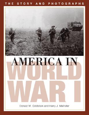 America in World War I: The Story and Photographs - Goldstein, Donald M, and York, Michael J, and Maihafer, Harry J