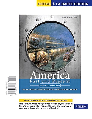 America Past and Present, Volume 2: Since 1865 - Divine, Robert A, Professor, and Breen, T H, and Fredrickson, George M