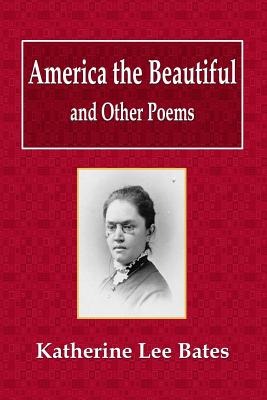 America the Beautiful and Other Poems - Bates, Katharine Lee