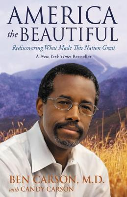 America the Beautiful: Rediscovering What Made This Nation Great - Carson, Ben, MD