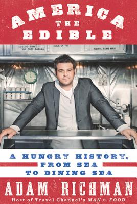 America the Edible: A Hungry History, from Sea to Dining Sea - Richman, Adam