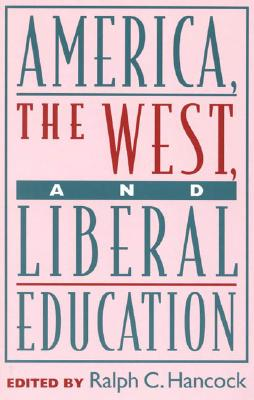 America, the West, and Liberal Education - Hancock, Ralph C (Editor)