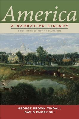 America, Volume 1: A Narrative History - Tindall, George Brown, and Shi, David E, President
