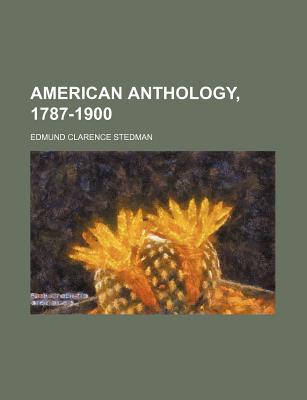 American Anthology, 1787-1900 - Stedman, Edmund Clarence