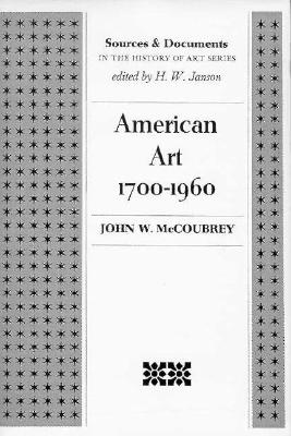 American Art 1700-1960: Sources and Documents - McCoubrey, John W (Editor)
