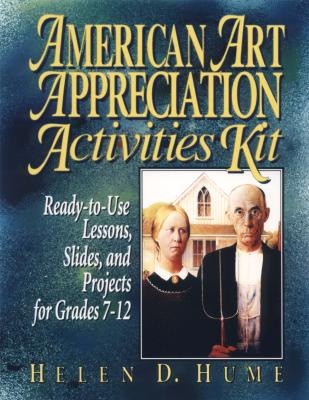 American Art Appreciation Activities Kit: Ready-To-Use Lessons, Slides, and Projects for Grades 7-12 - Hume, Helen D