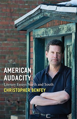 American Audacity: Literary Essays North and South - Benfey, Christopher