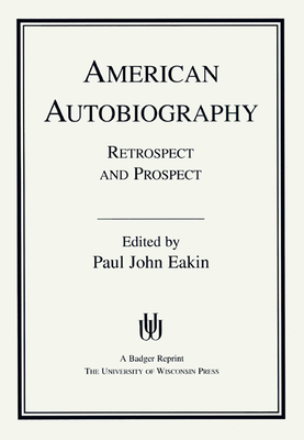American Autobiography: Retrospect and Prospect - Eakin, Paul John